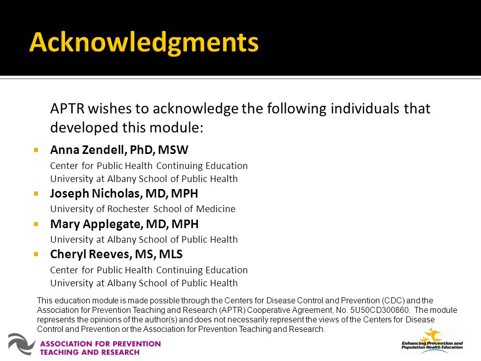APTR wishes to acknowledge the following individuals that developed this module: Anna Zendell, PhD, MSW Center for Public Health Continuing Education