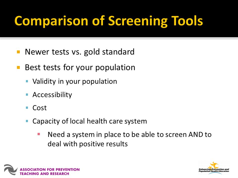 Newer tests vs. gold standard Best tests for your population Validity in your population Accessibility Cost Capacity of local health care system Need