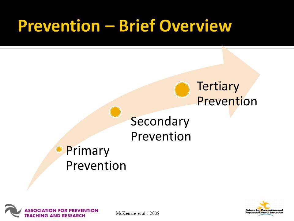 Primary Prevention Secondary Prevention Tertiary Prevention McKenzie et al.: 2008