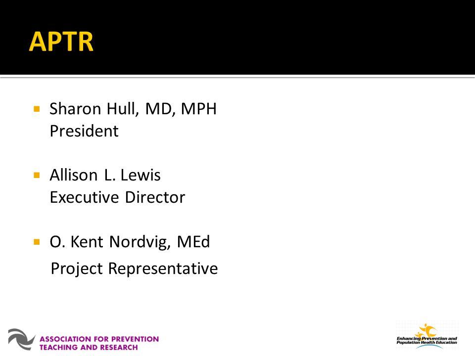 Sharon Hull, MD, MPH President Allison L. Lewis Executive Director O. Kent Nordvig, MEd Project Representative