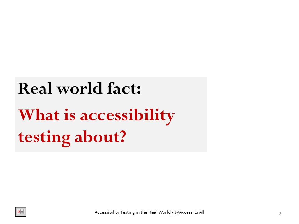 The real world … 13 Accessibility Testing in the Real World / @AccessForAll