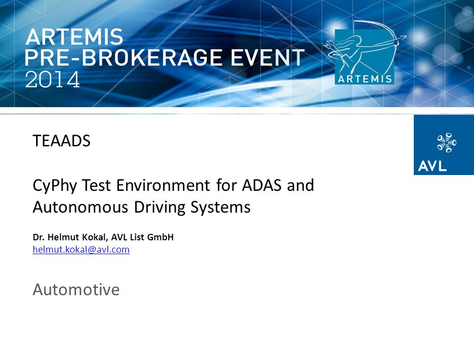 TEAADS CyPhy Test Environment for ADAS and Autonomous Driving Systems Dr. Helmut Kokal, AVL List GmbH helmut.kokal@avl.com Automotive