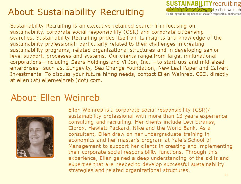 About Sustainability Recruiting 25 Ellen Weinreb is a corporate social responsibility (CSR)/ sustainability professional with more than 13 years experience consulting and recruiting.