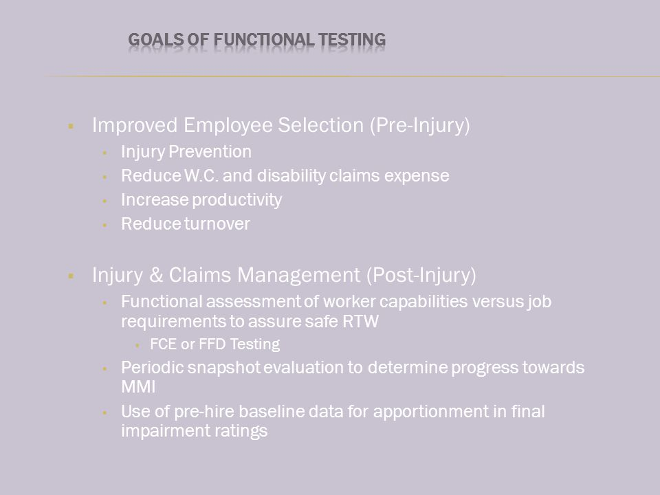Improved Employee Selection (Pre-Injury) Injury Prevention Reduce W.C.