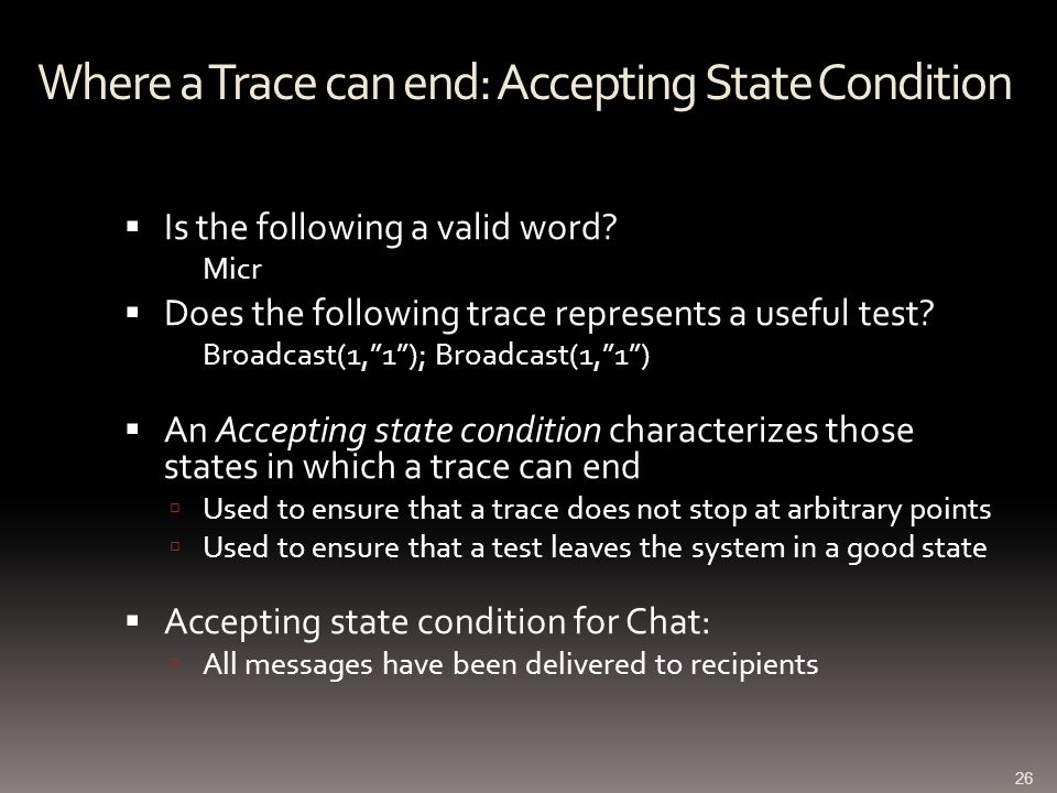 Where a Trace can end: Accepting State Condition Is the following a valid word.