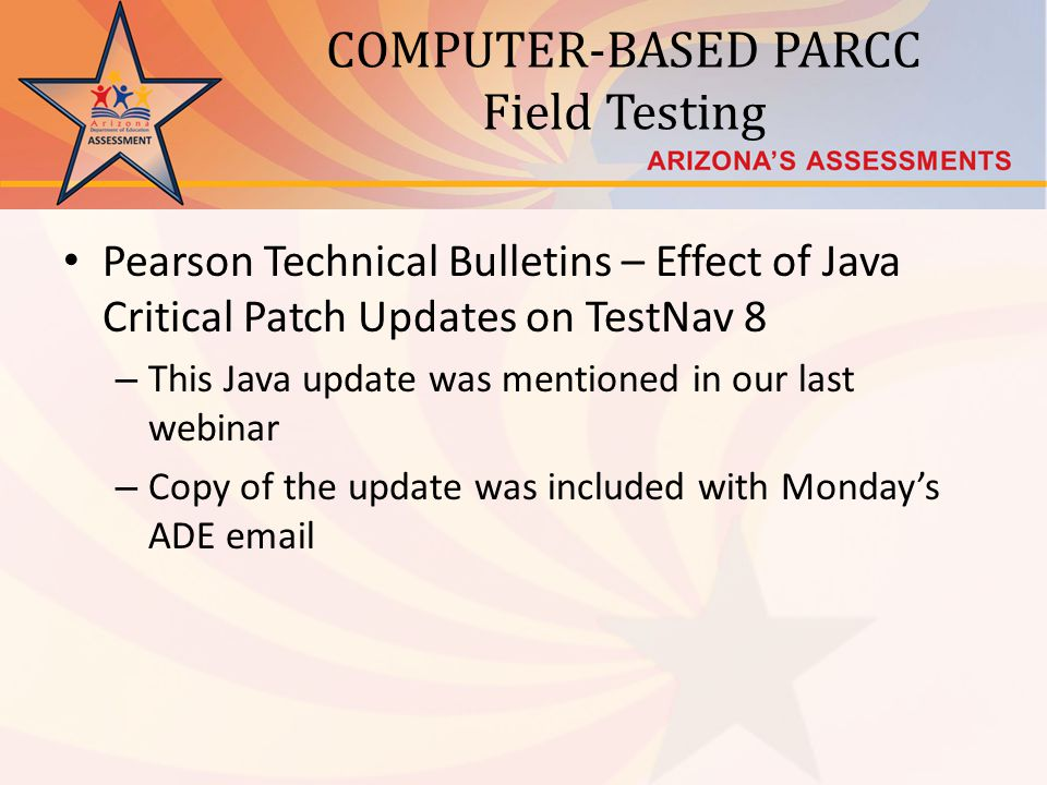 COMPUTER-BASED PARCC Field Testing Pearson Technical Bulletins – Effect of Java Critical Patch Updates on TestNav 8 – This Java update was mentioned i