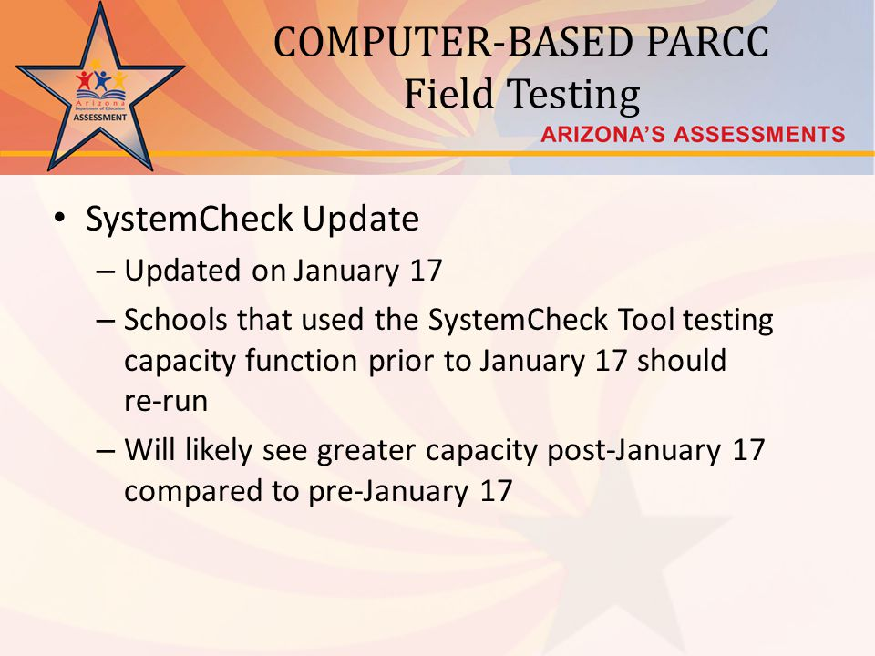 COMPUTER-BASED PARCC Field Testing SystemCheck Update – Updated on January 17 – Schools that used the SystemCheck Tool testing capacity function prior