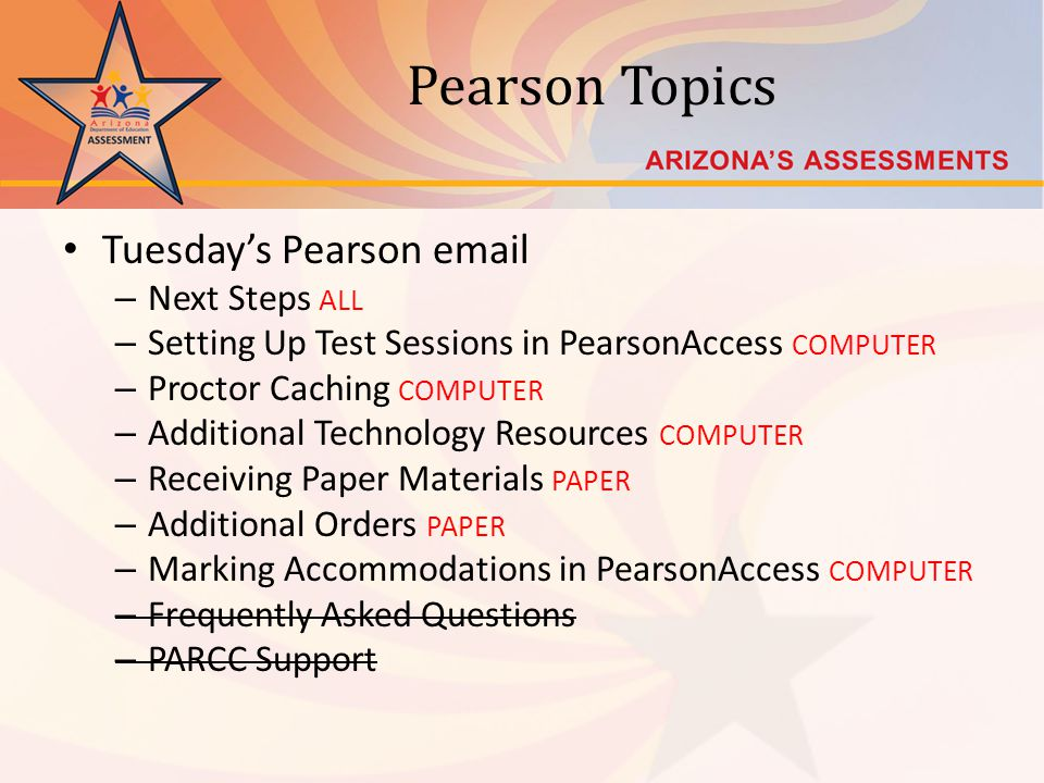 Pearson Topics Tuesdays Pearson email – Next Steps ALL – Setting Up Test Sessions in PearsonAccess COMPUTER – Proctor Caching COMPUTER – Additional Te