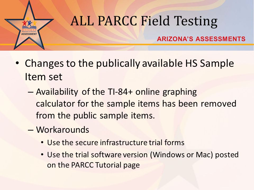 ALL PARCC Field Testing Changes to the publically available HS Sample Item set – Availability of the TI-84+ online graphing calculator for the sample