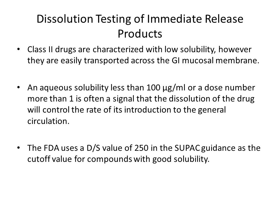 Dissolution Testing of Immediate Release Products Class II drugs are characterized with low solubility, however they are easily transported across the