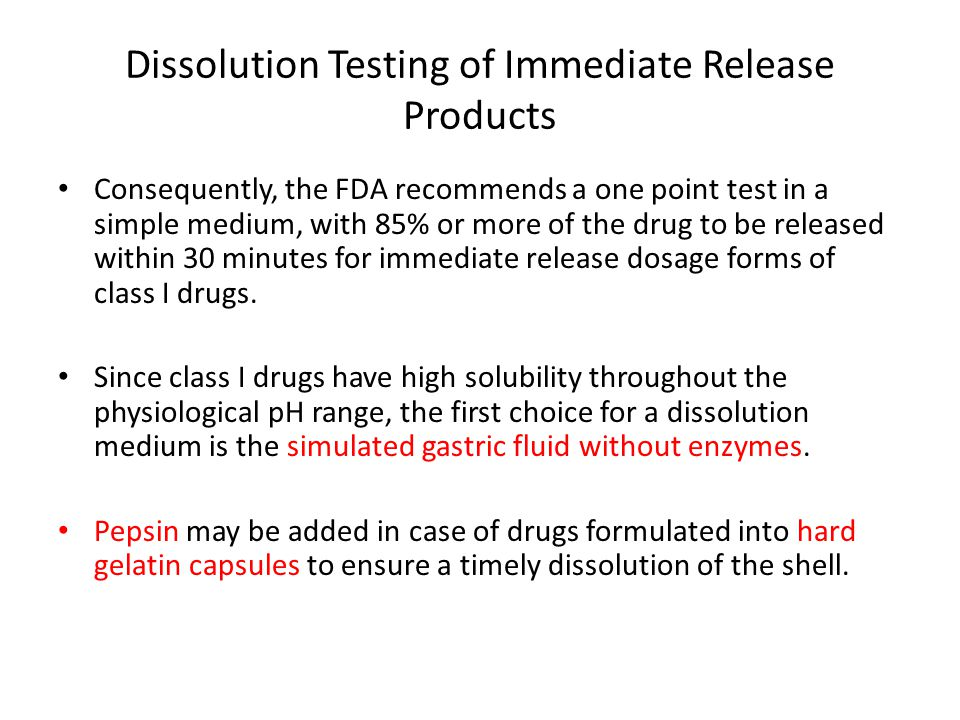 Dissolution Testing of Immediate Release Products In some cases, the simulated intestinal fluid USP without enzymes can be used for drugs that are weakly acidic in nature whose dissolution may be hampered by the low pH of the SGF.