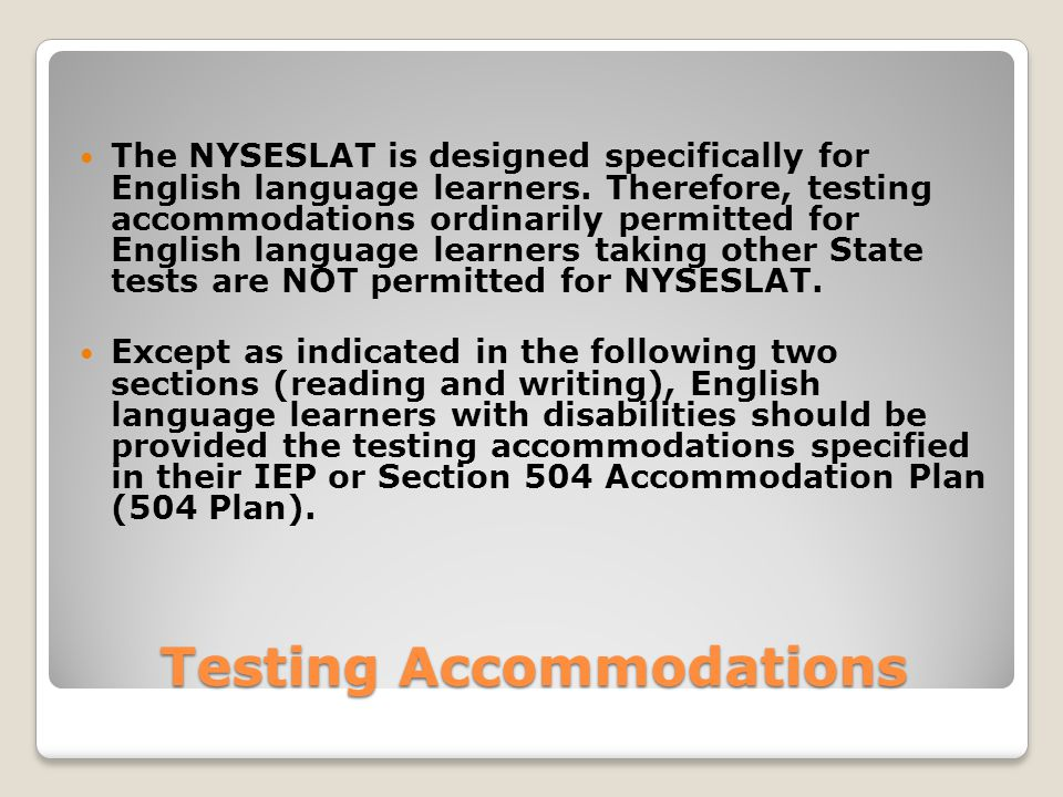 Testing Accommodations The NYSESLAT is designed specifically for English language learners.