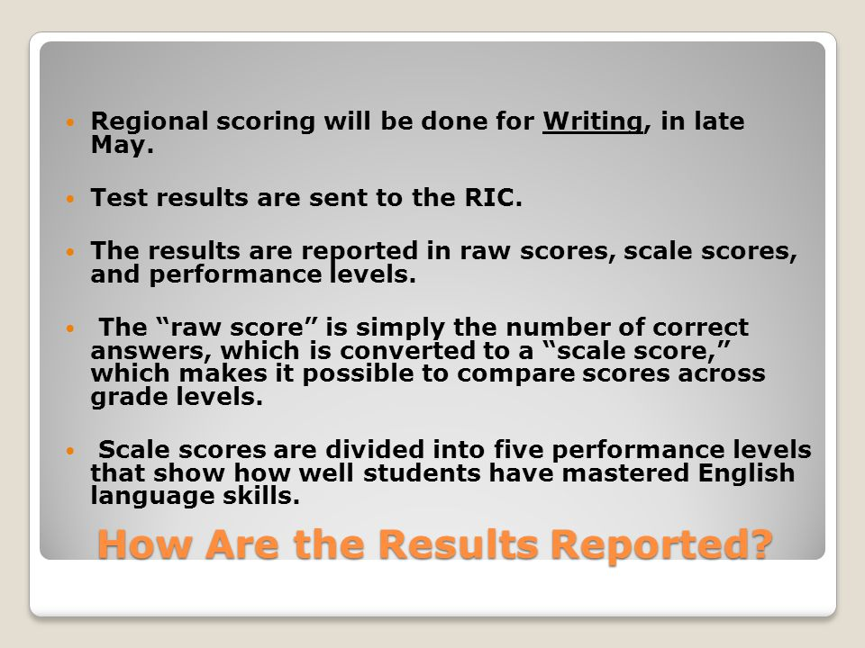 How Are the Results Reported. Regional scoring will be done for Writing, in late May.