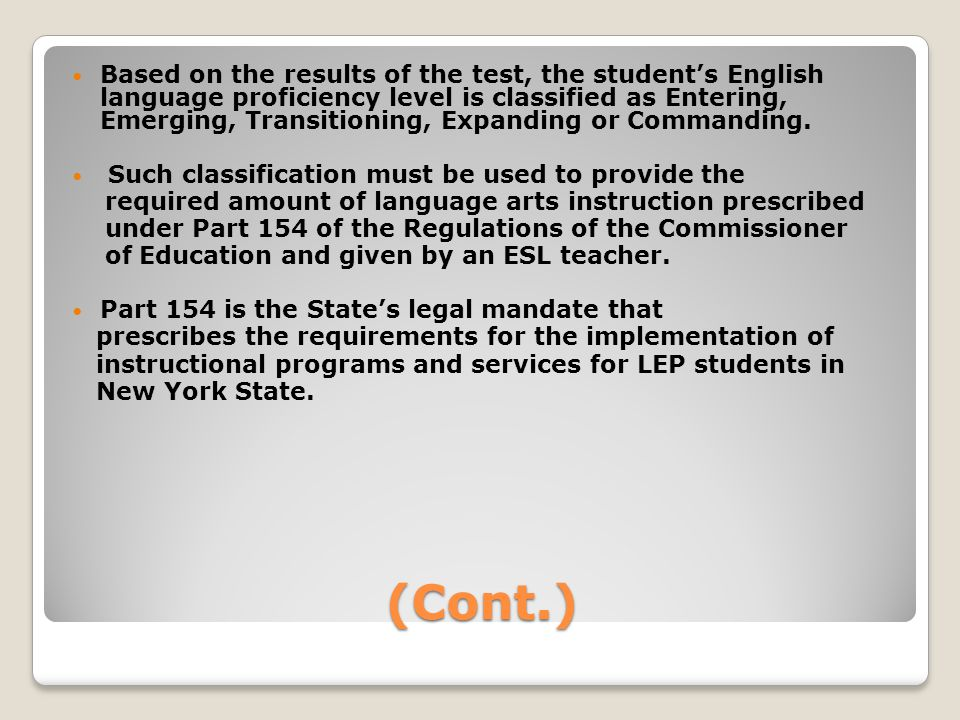 (Cont.) Based on the results of the test, the students English language proficiency level is classified as Entering, Emerging, Transitioning, Expanding or Commanding.
