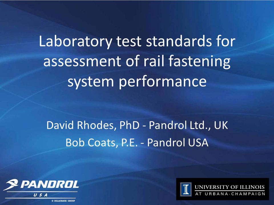 Laboratory test standards for assessment of rail fastening system performance David Rhodes, PhD - Pandrol Ltd., UK Bob Coats, P.E.