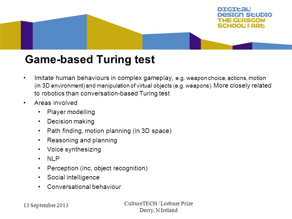 CultureTECH / Loebner Prize Derry, N Ireland 13 September 2013 A formal reverse Turing test follows the same format as a Turing test.