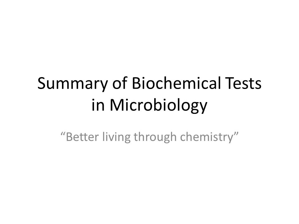 Summary of Biochemical Tests in Microbiology Better living through chemistry