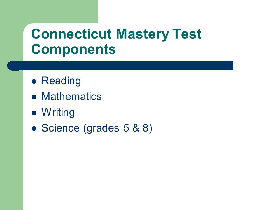 Connecticut Mastery Test Components Reading Mathematics Writing Science (grades 5 & 8)