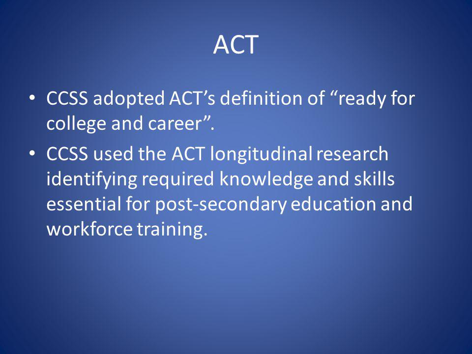 ACT CCSS adopted ACTs definition of ready for college and career.