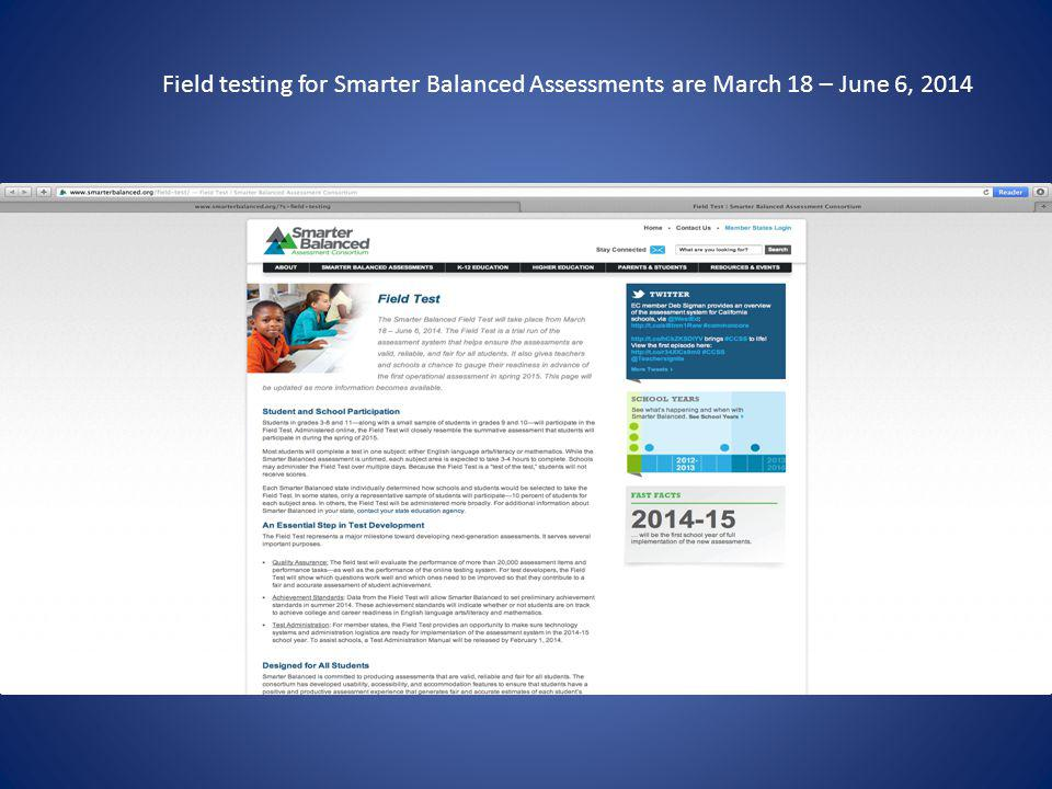 Field testing for Smarter Balanced Assessments are March 18 – June 6, 2014
