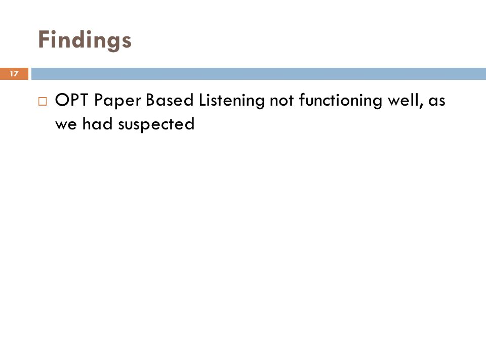 Findings 17 OPT Paper Based Listening not functioning well, as we had suspected