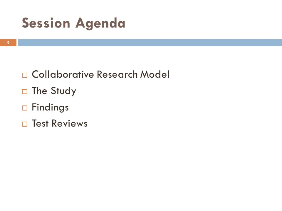 Session Agenda 2 Collaborative Research Model The Study Findings Test Reviews