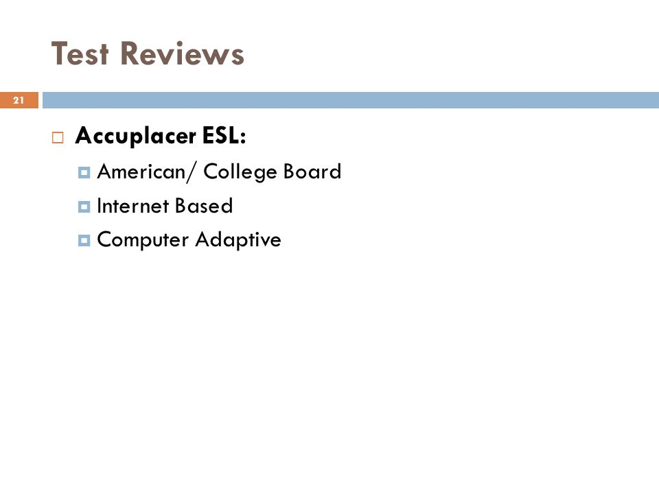 Test Reviews 21 Accuplacer ESL: American/ College Board Internet Based Computer Adaptive
