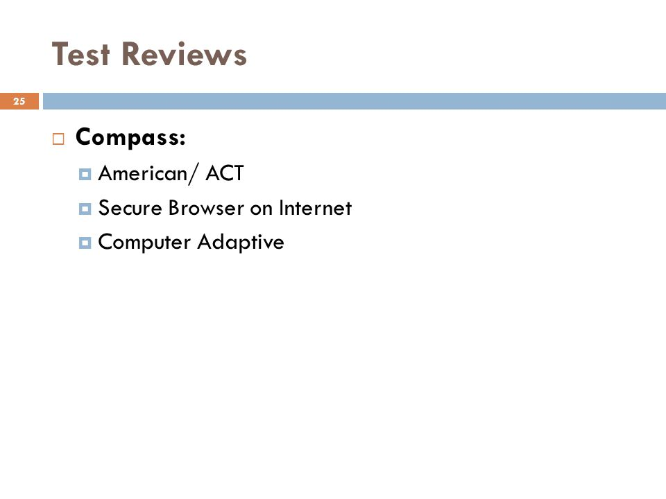 Test Reviews 25 Compass: American/ ACT Secure Browser on Internet Computer Adaptive