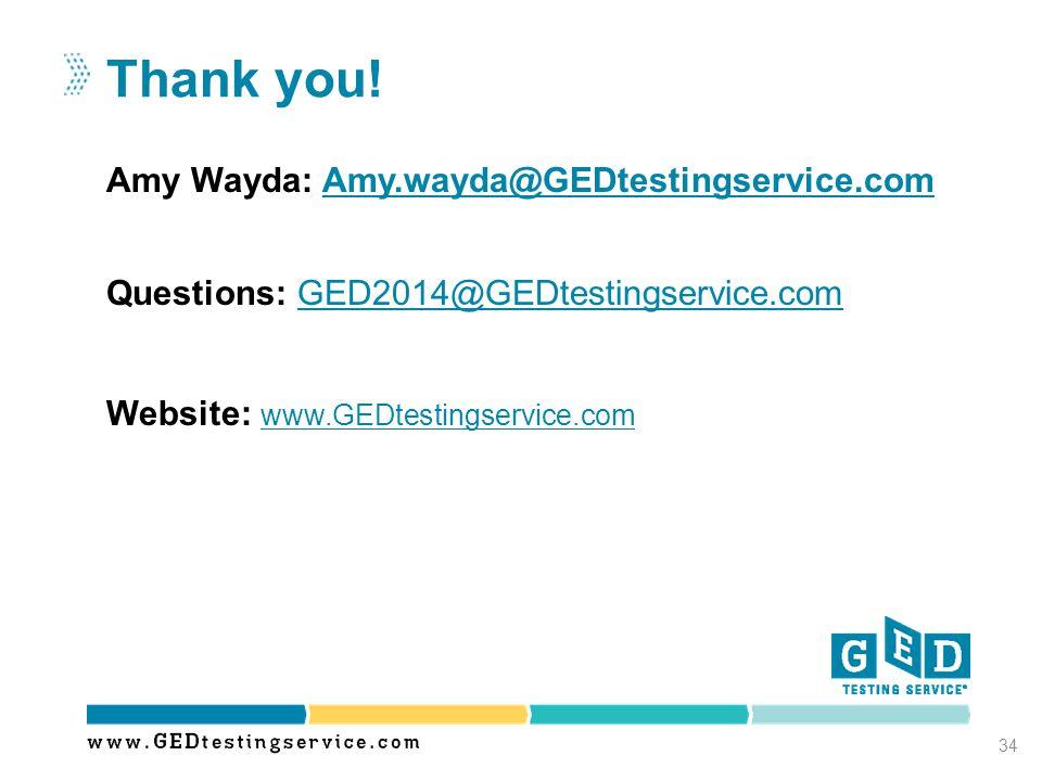 Amy Wayda: Amy.wayda@GEDtestingservice.commy.wayda@GEDtestingservice.com Questions: GED2014@GEDtestingservice.comGED2014@GEDtestingservice.com Website: www.GEDtestingservice.com www.GEDtestingservice.com Thank you.