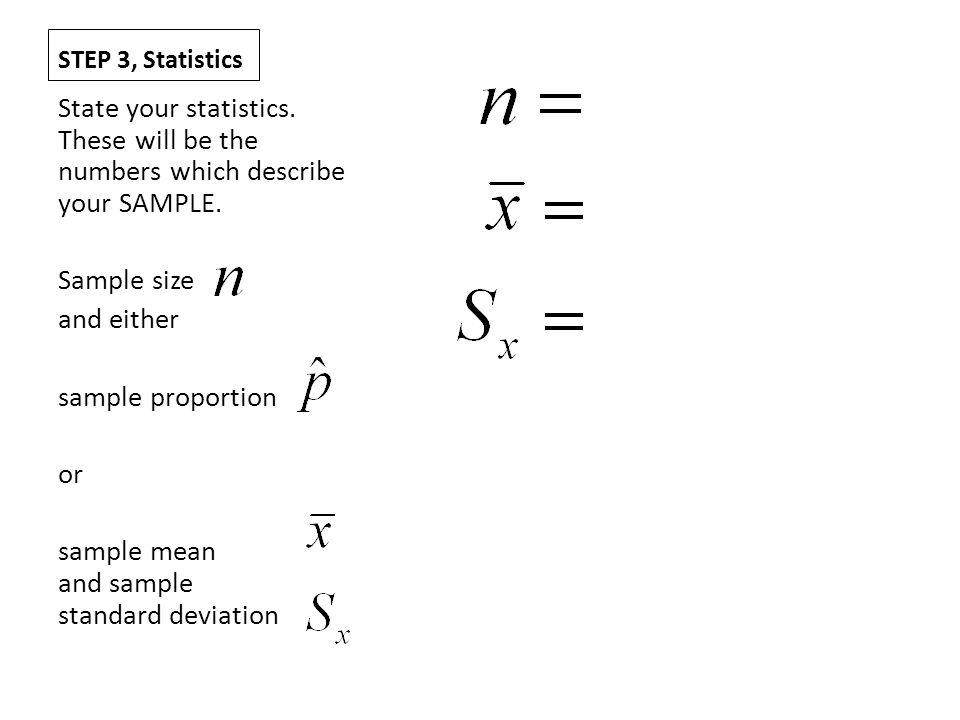 STEP 3, Statistics State your statistics.These will be the numbers which describe your SAMPLE.