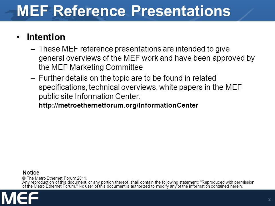 2 MEF Reference Presentations Intention –These MEF reference presentations are intended to give general overviews of the MEF work and have been approv