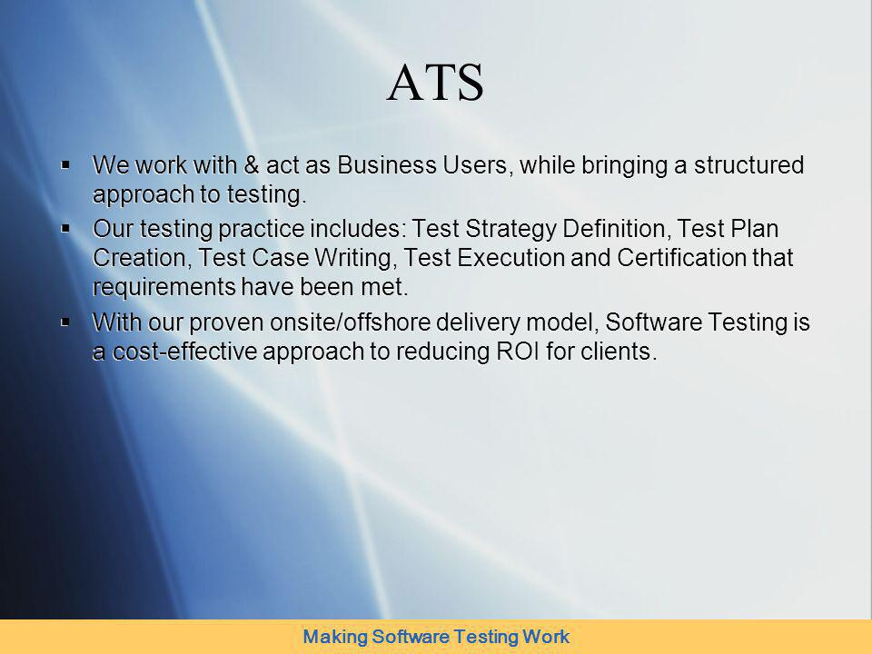 Making Software Testing Work Recap Amtex Systems Has: Domain knowledge Technical skills Credentials Methodology Cost Advantage To make Business Application and System Testing a Total Success.
