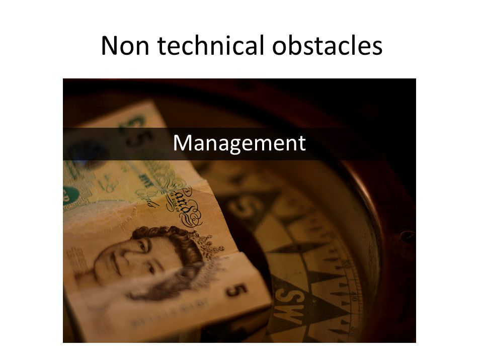 Non technical obstacles Management