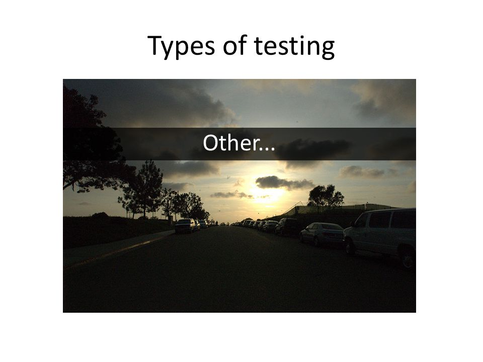 Types of testing Other...