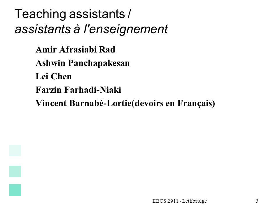Teaching assistants / assistants à l enseignement Amir Afrasiabi Rad Ashwin Panchapakesan Lei Chen Farzin Farhadi-Niaki Vincent Barnabé-Lortie(devoirs en Français) EECS 2911 - Lethbridge3