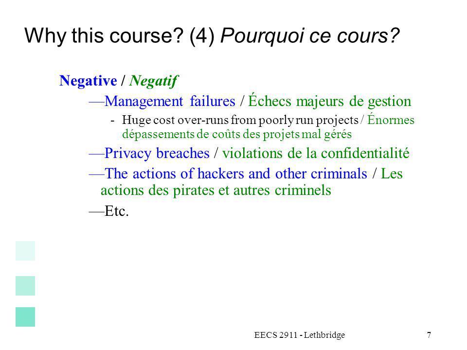 EECS 2911 - Lethbridge7 Why this course? (4) Pourquoi ce cours? Negative / Negatif Management failures / Échecs majeurs de gestion -Huge cost over-run
