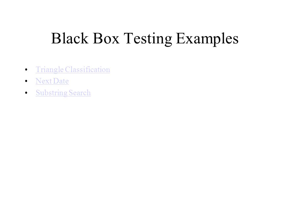 Black Box Testing Examples Triangle Classification Next Date Substring Search