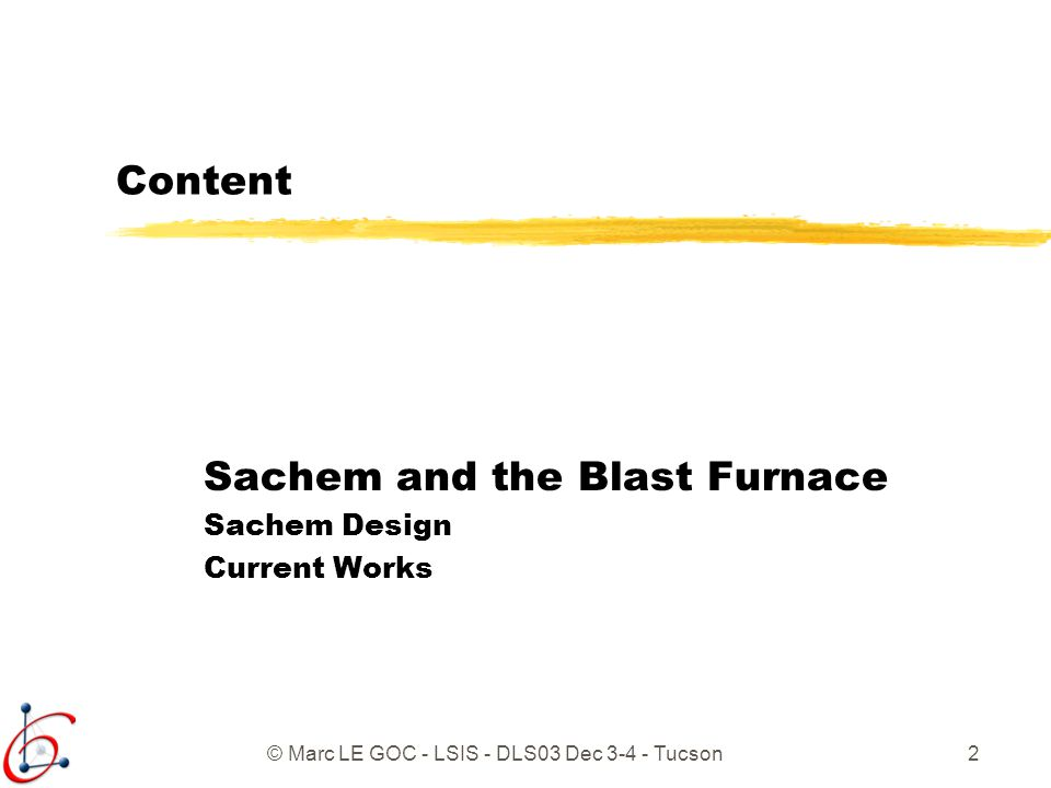 © Marc LE GOC - LSIS - DLS03 Dec 3-4 - Tucson2 Content Sachem and the Blast Furnace Sachem Design Current Works