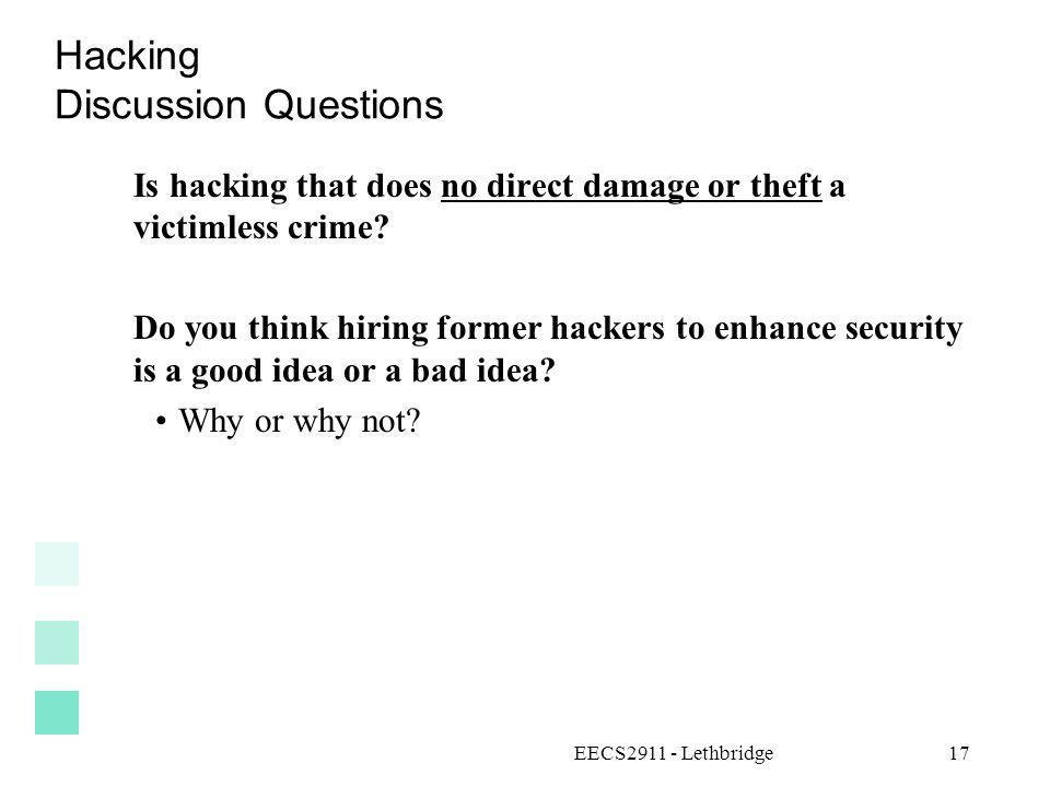 EECS2911 - Lethbridge17 Hacking Discussion Questions Is hacking that does no direct damage or theft a victimless crime? Do you think hiring former hac