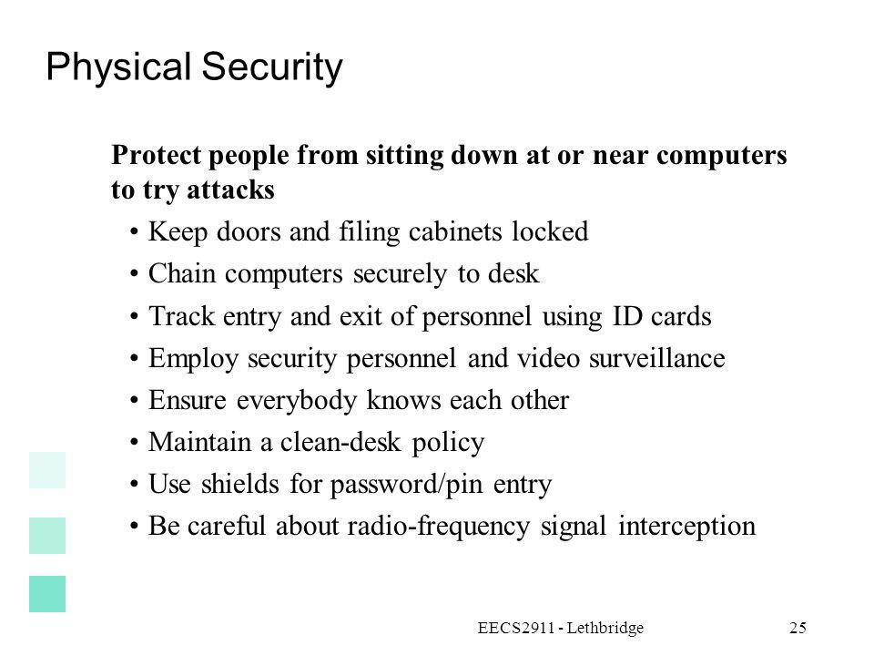 EECS2911 - Lethbridge25 Physical Security Protect people from sitting down at or near computers to try attacks Keep doors and filing cabinets locked C