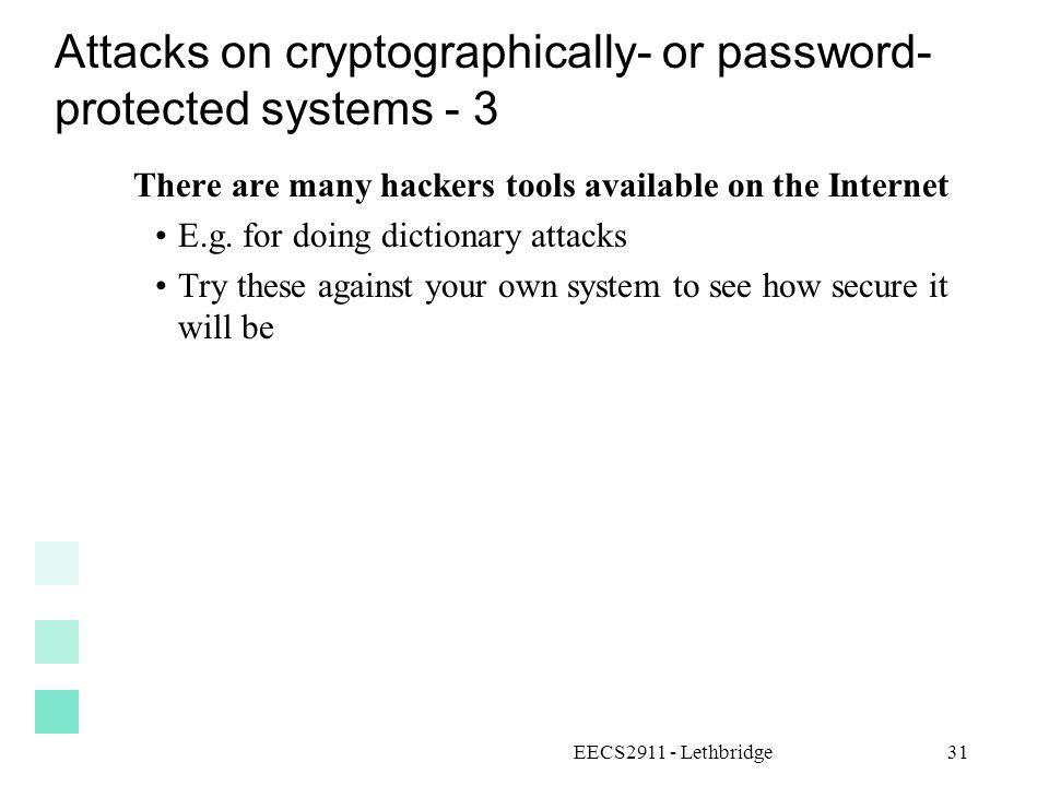 EECS2911 - Lethbridge31 Attacks on cryptographically- or password- protected systems - 3 There are many hackers tools available on the Internet E.g. f