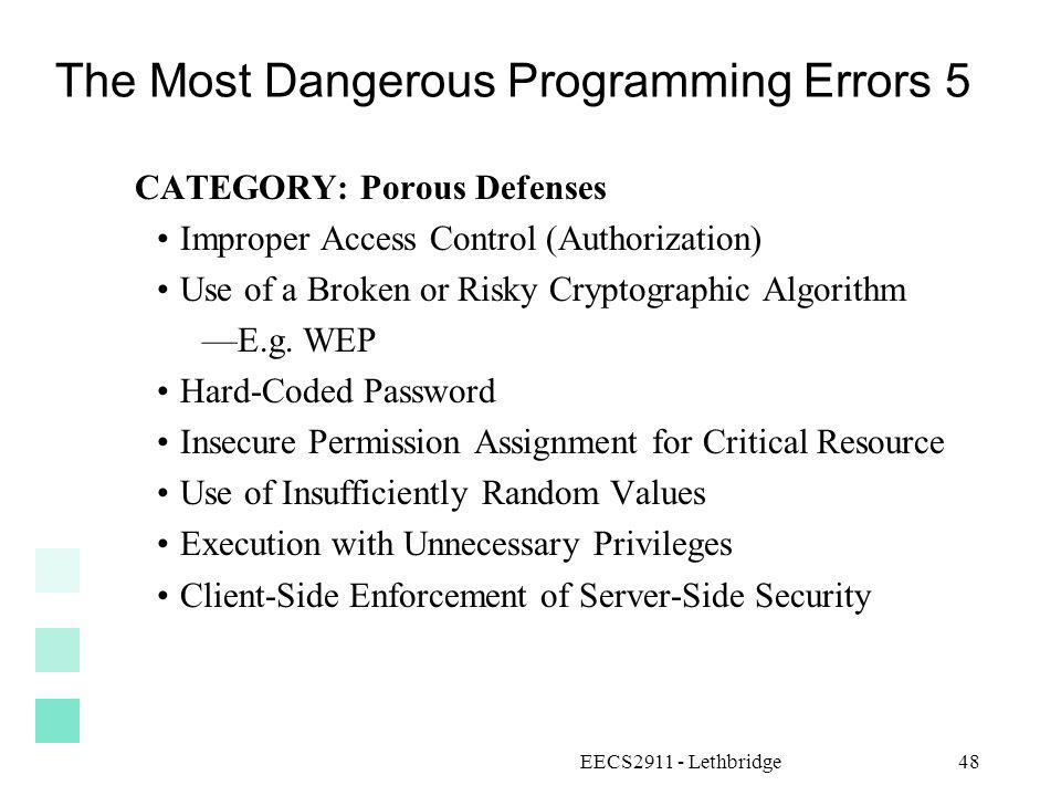 EECS2911 - Lethbridge48 The Most Dangerous Programming Errors 5 CATEGORY: Porous Defenses Improper Access Control (Authorization) Use of a Broken or R