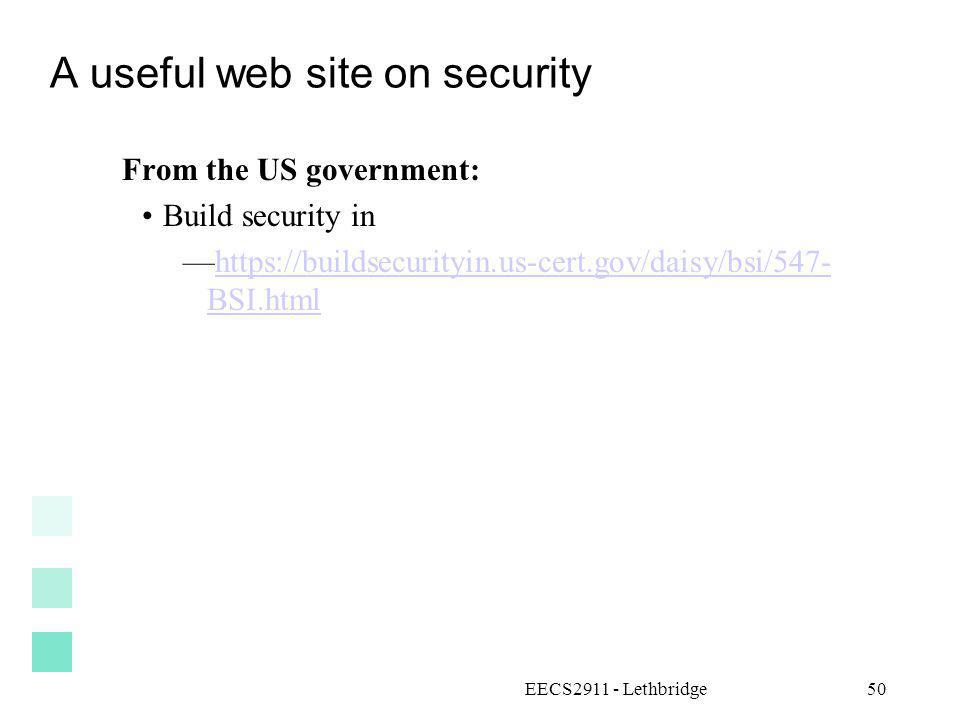 EECS2911 - Lethbridge50 A useful web site on security From the US government: Build security in https://buildsecurityin.us-cert.gov/daisy/bsi/547- BSI