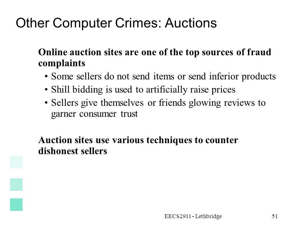 EECS2911 - Lethbridge51 Other Computer Crimes: Auctions Online auction sites are one of the top sources of fraud complaints Some sellers do not send i
