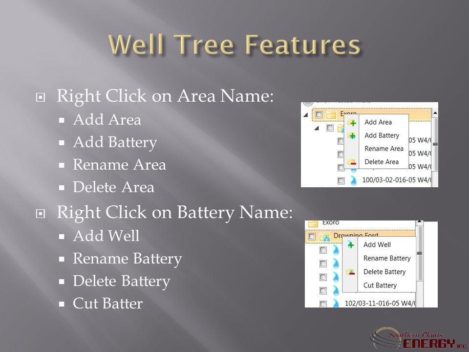 Right Click on Area Name: Add Area Add Battery Rename Area Delete Area Right Click on Battery Name: Add Well Rename Battery Delete Battery Cut Batter