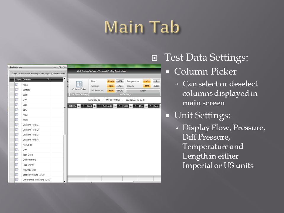 Test Data Settings: Column Picker Can select or deselect columns displayed in main screen Unit Settings: Display Flow, Pressure, Diff Pressure, Temperature and Length in either Imperial or US units