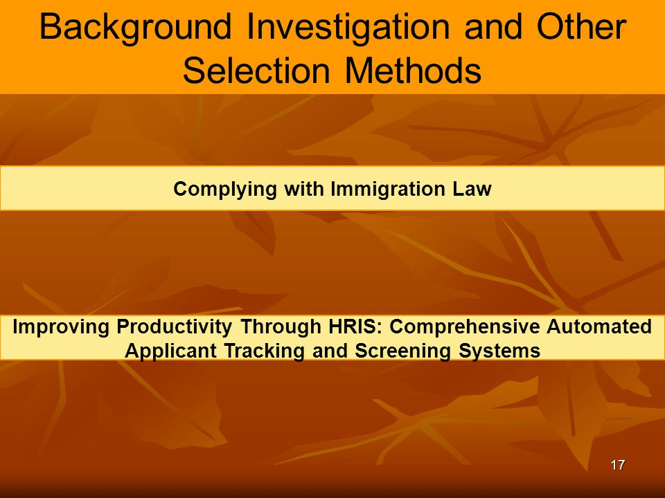 17 Background Investigation and Other Selection Methods Complying with Immigration Law Improving Productivity Through HRIS: Comprehensive Automated Ap