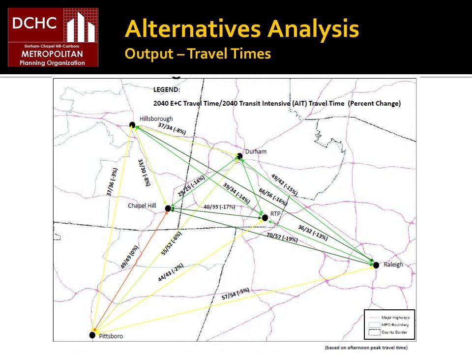Alternatives Analysis Output – Travel Times