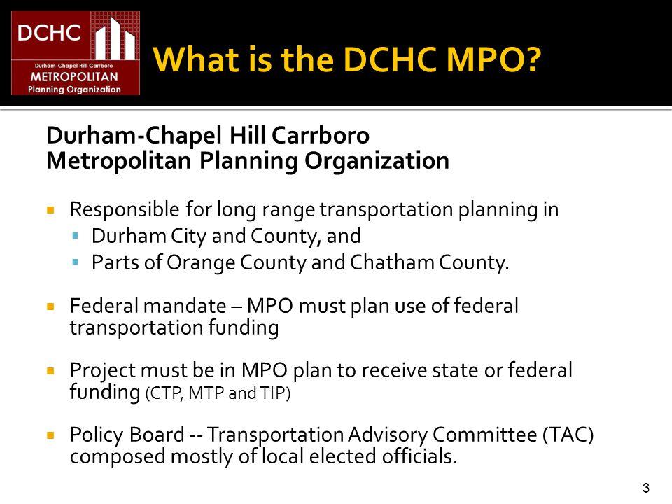 Durham-Chapel Hill Carrboro Metropolitan Planning Organization Responsible for long range transportation planning in Durham City and County, and Parts of Orange County and Chatham County.