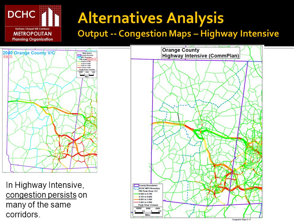 Alternatives Analysis Output -- Congestion Maps – Highway Intensive In Highway Intensive, congestion persists on many of the same corridors.